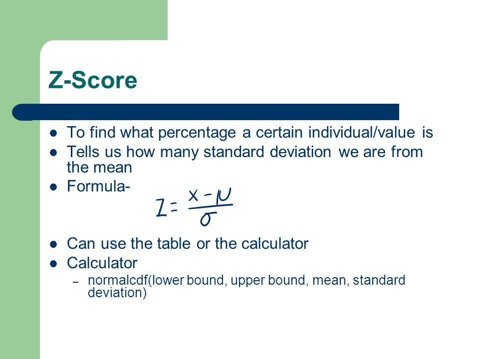 Z-Score To find what percentage a certain individual/value is
