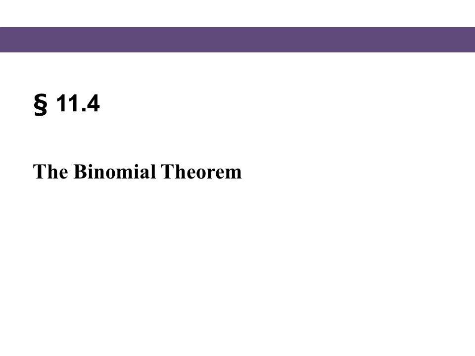 § 11.4 The Binomial Theorem