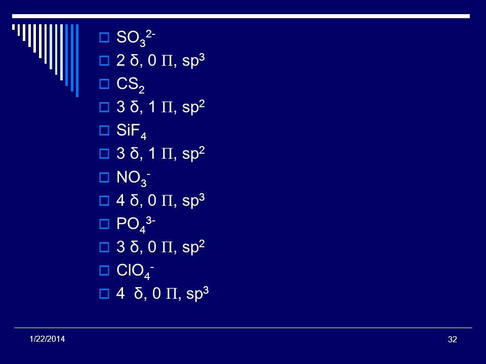 SO32- 2 δ, 0 Π, sp3 CS2 3 δ, 1 Π, sp2 SiF4 NO3- 4 δ, 0 Π, sp3 PO43-