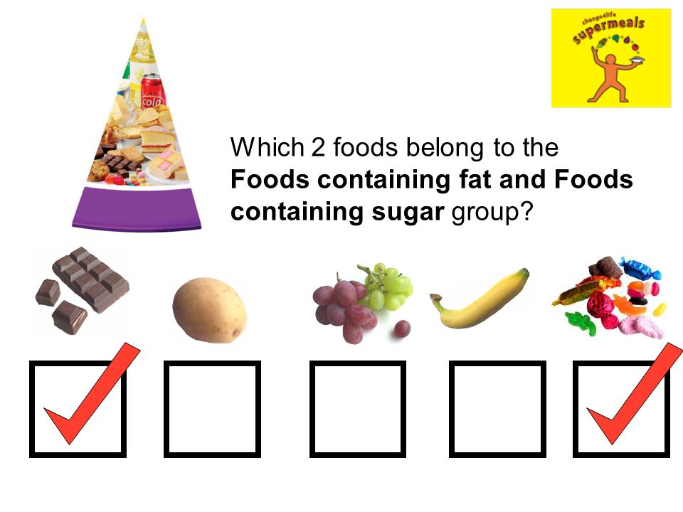 Which 2 foods belong to the Foods containing fat and Foods containing sugar group