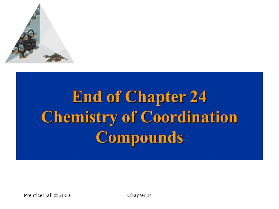 End of Chapter 24 Chemistry of Coordination Compounds