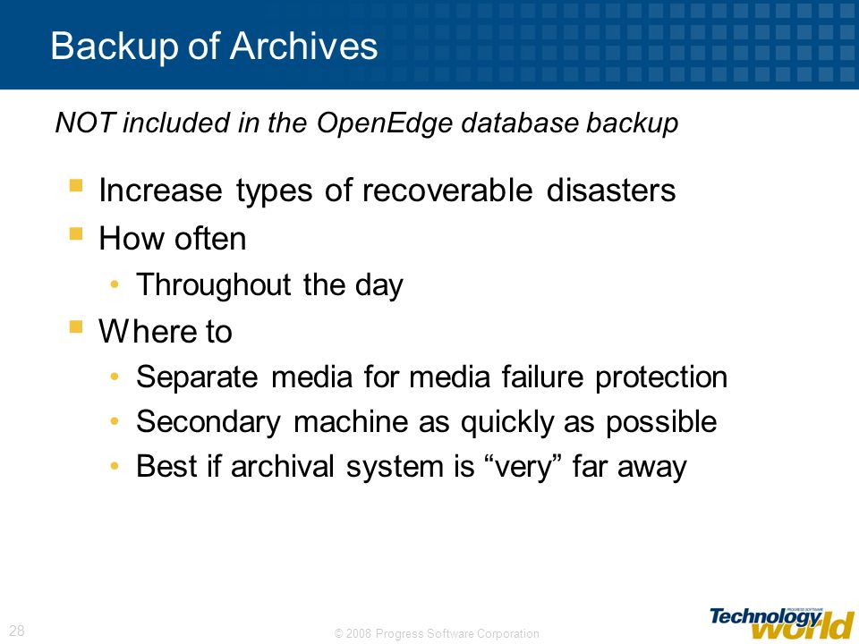 Backup of Archives Increase types of recoverable disasters How often
