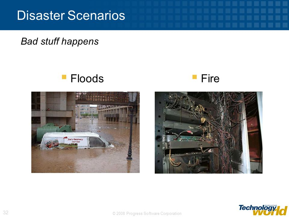 Disaster Scenarios Bad stuff happens Floods Fire