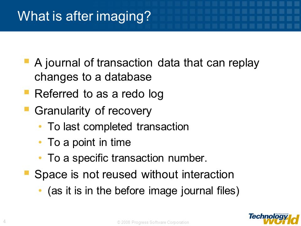 What is after imaging A journal of transaction data that can replay changes to a database. Referred to as a redo log.