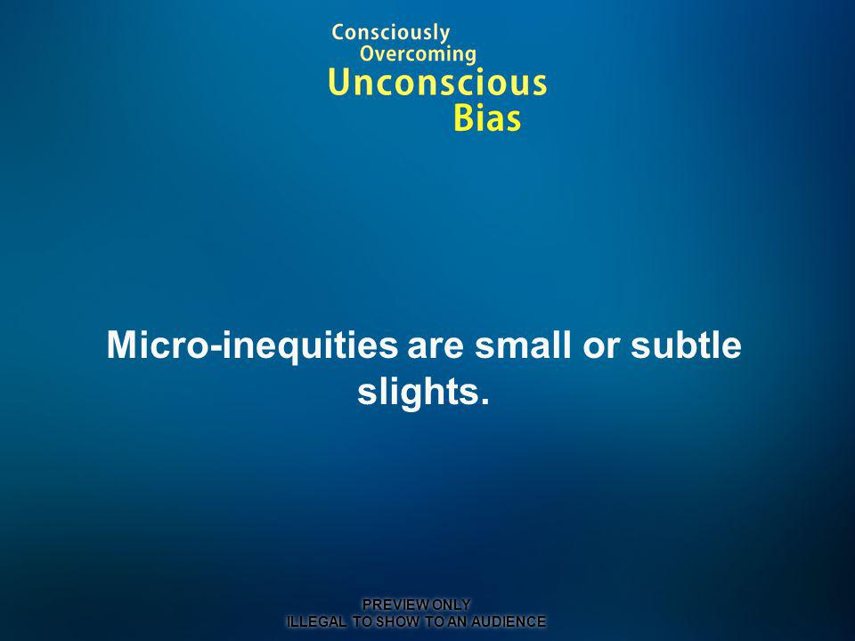 Micro-inequities are small or subtle slights.