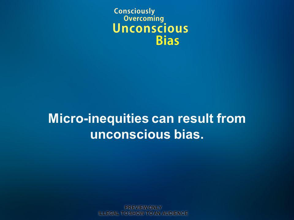 Micro-inequities can result from unconscious bias.