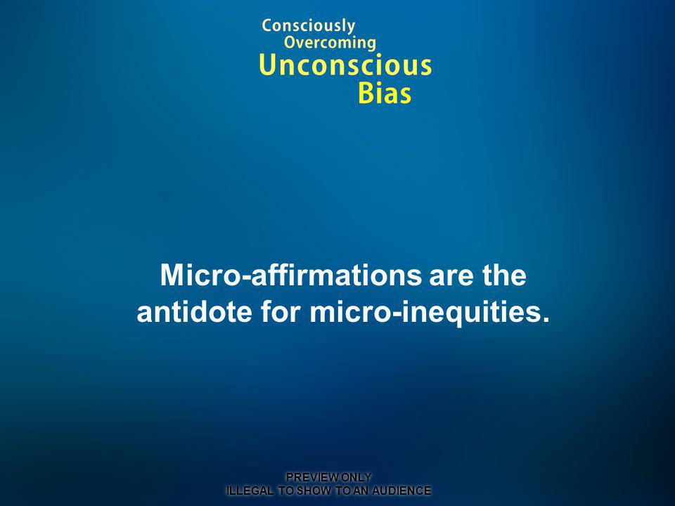 Micro-affirmations are the antidote for micro-inequities.