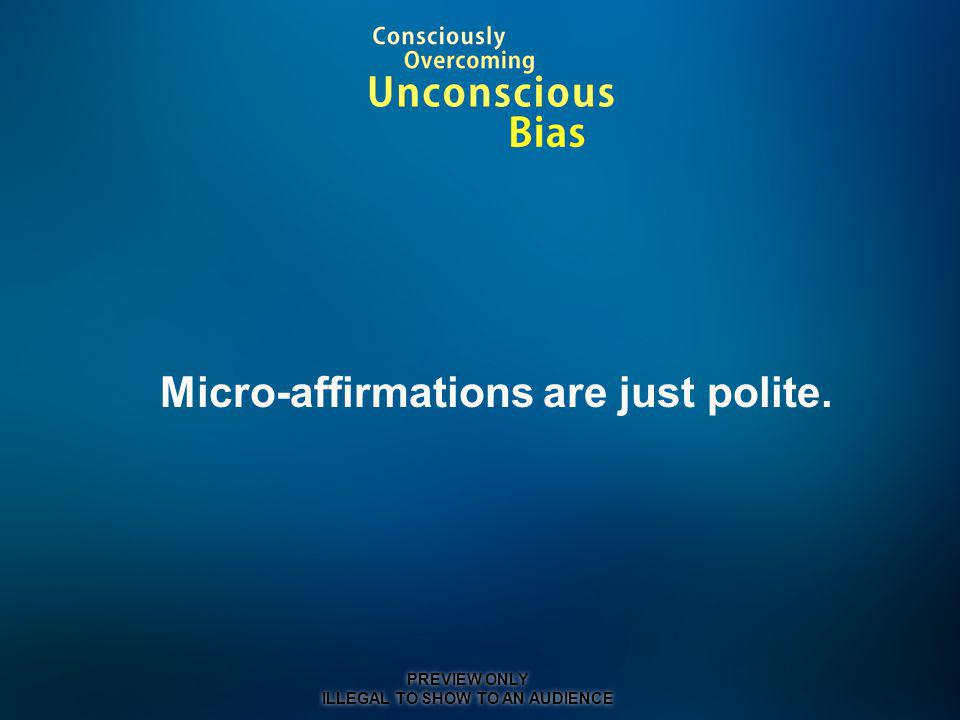 Micro-affirmations are just polite.