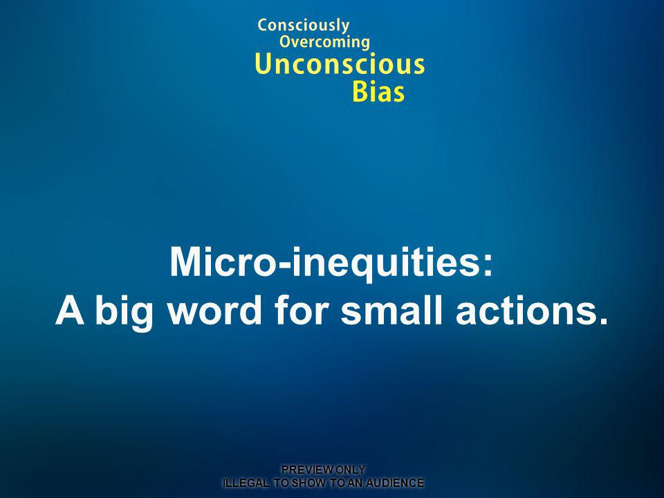 Micro-inequities: A big word for small actions.