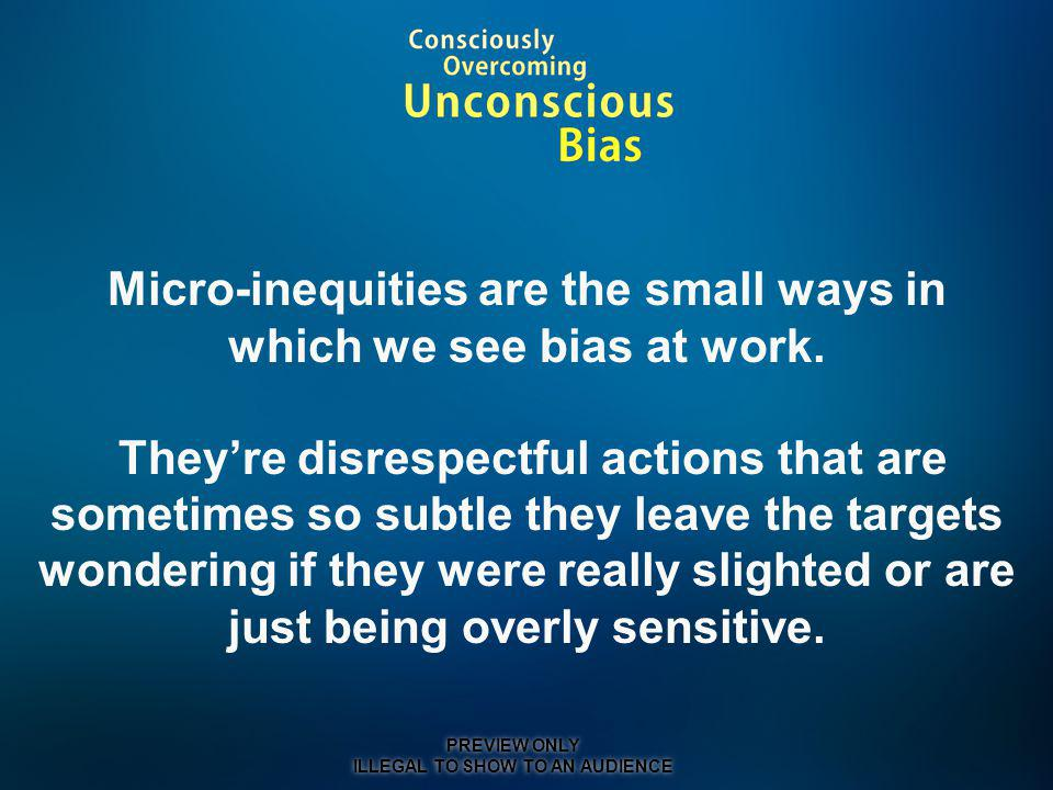 Micro-inequities are the small ways in which we see bias at work.