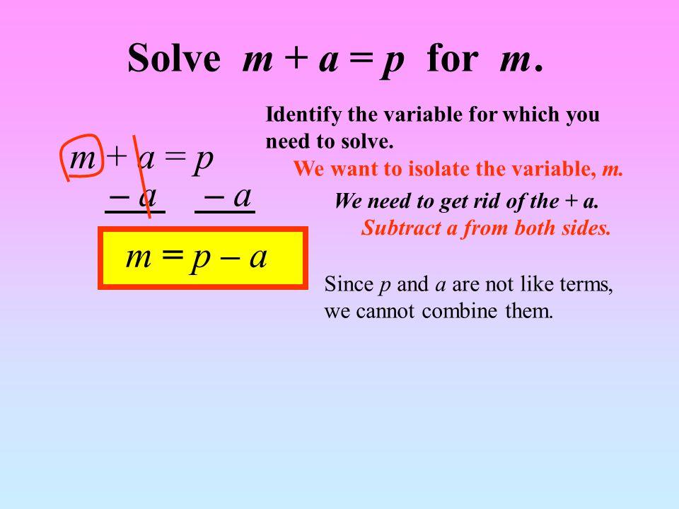 Solve m + a = p for m. m + a = p – a – a m = p – a