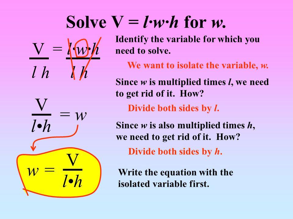 Solve V = l·w·h for w. V = w l•h V w = l•h V = l·w·h l l h h