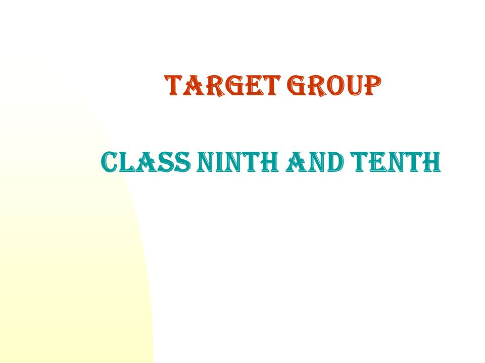 Target group Class ninth and tenth