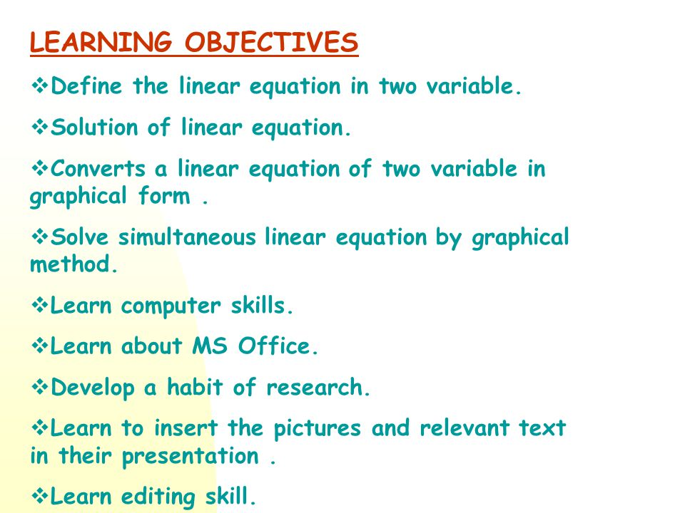 LEARNING OBJECTIVES Define the linear equation in two variable.