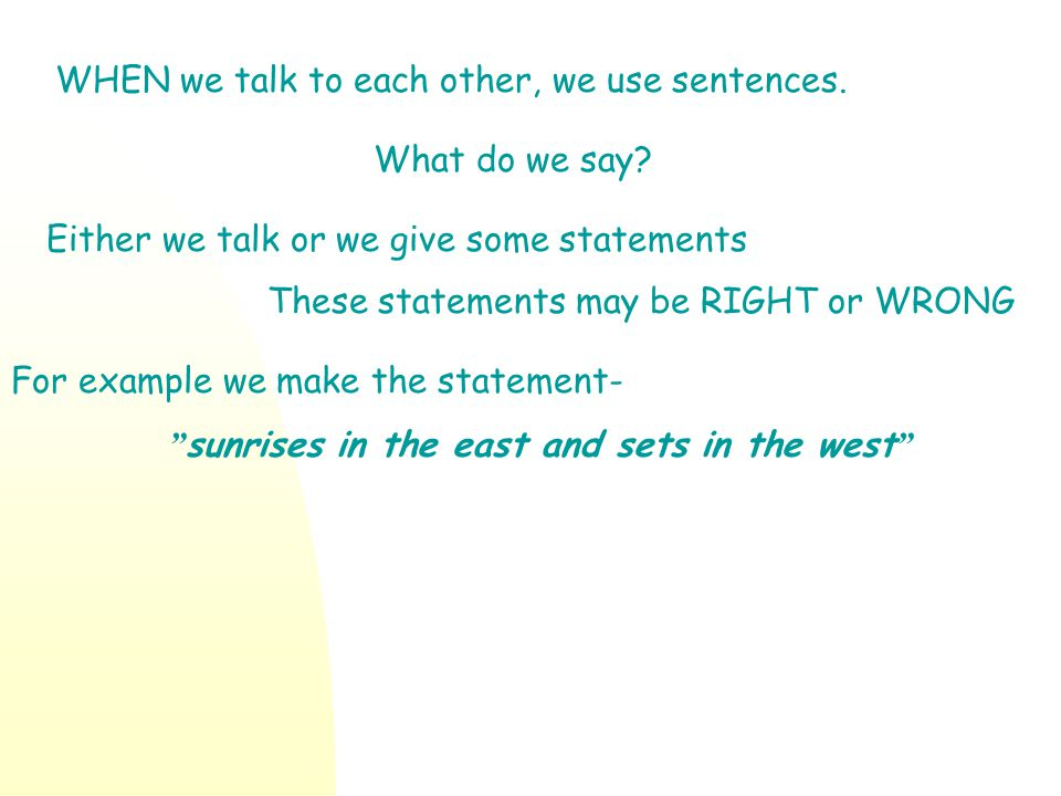 WHEN we talk to each other, we use sentences.