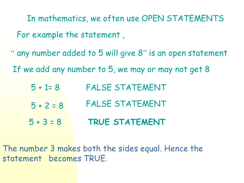 In mathematics, we often use OPEN STATEMENTS