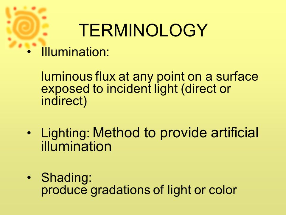 TERMINOLOGY Illumination: luminous flux at any point on a surface exposed to incident light (direct or indirect)