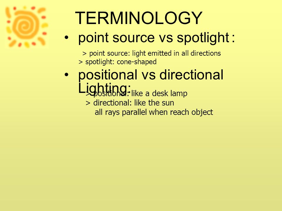 TERMINOLOGY point source vs spotlight : > point source: light emitted in all directions > spotlight: cone-shaped.