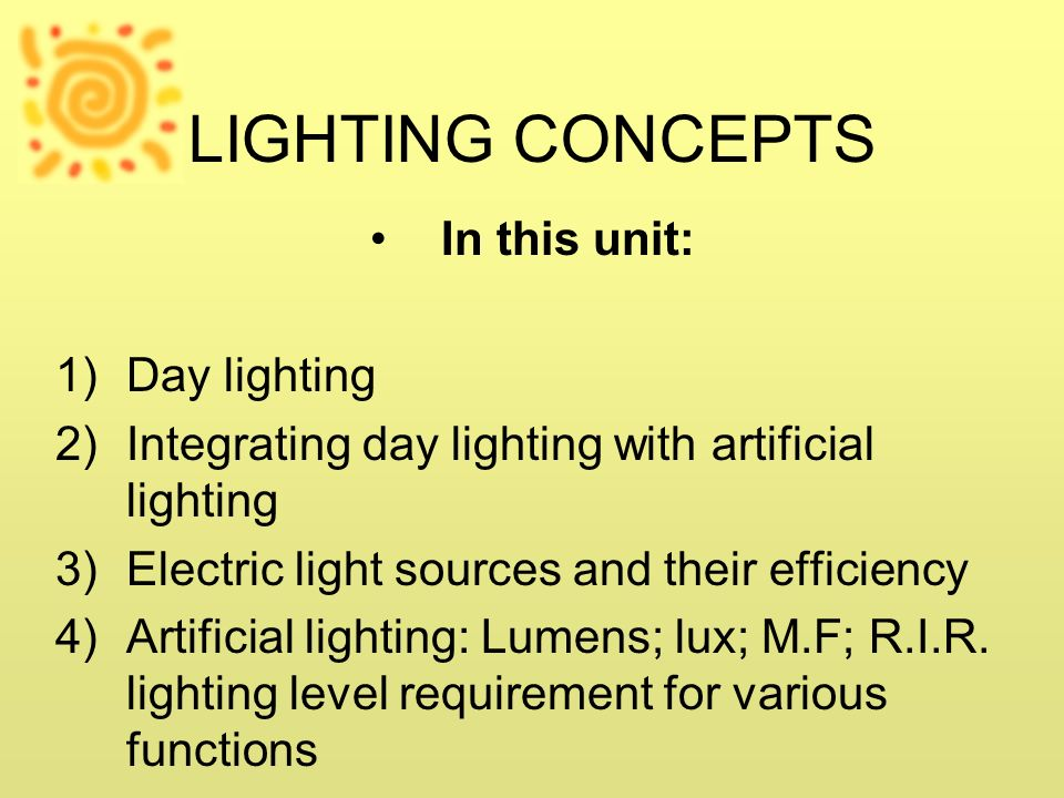 LIGHTING CONCEPTS In this unit: Day lighting