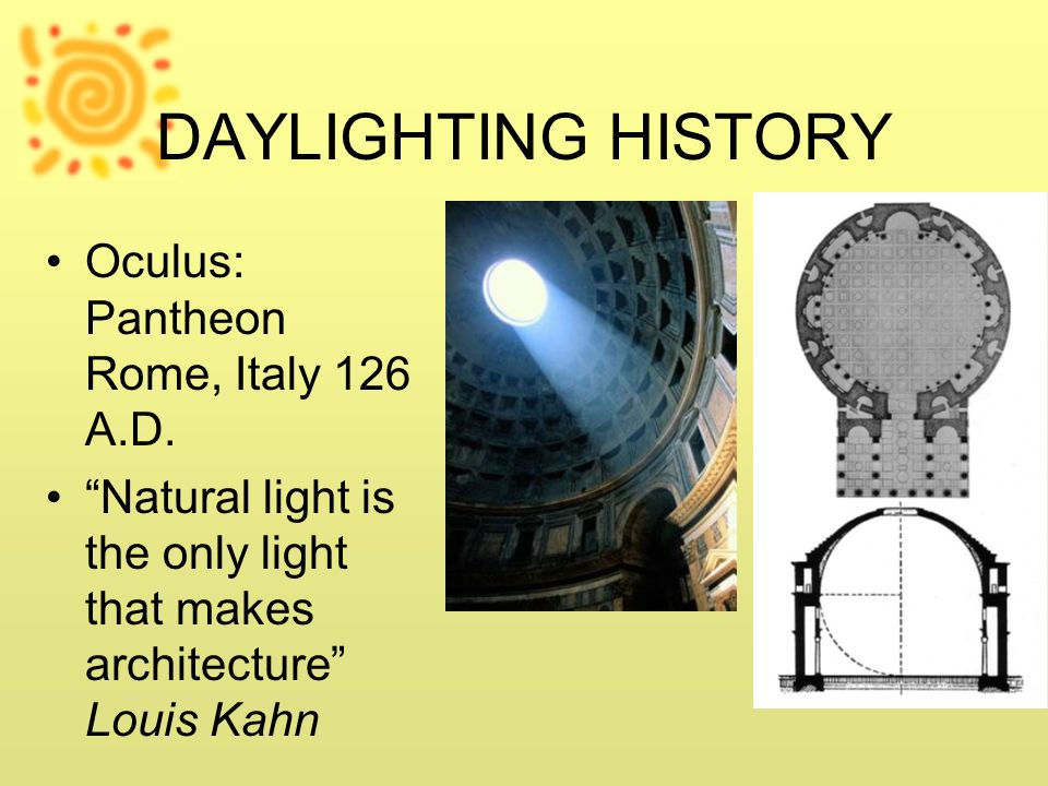 DAYLIGHTING HISTORY Oculus: Pantheon Rome, Italy 126 A.D.