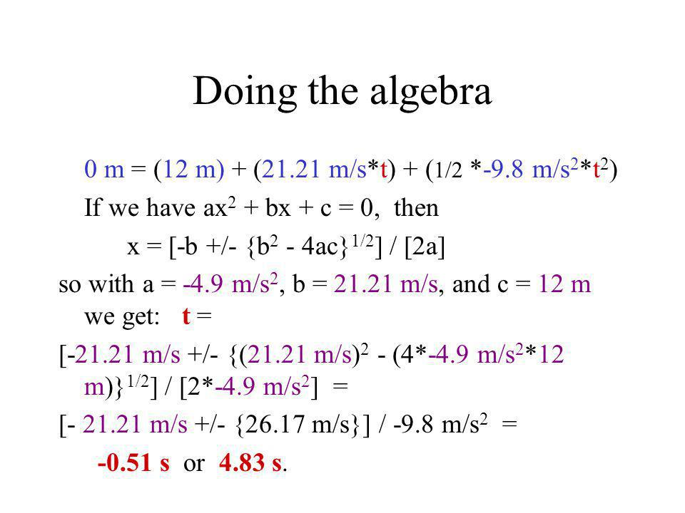 Doing the algebra 0 m = (12 m) + (21.21 m/s*t) + (1/2 *-9.8 m/s2*t2)