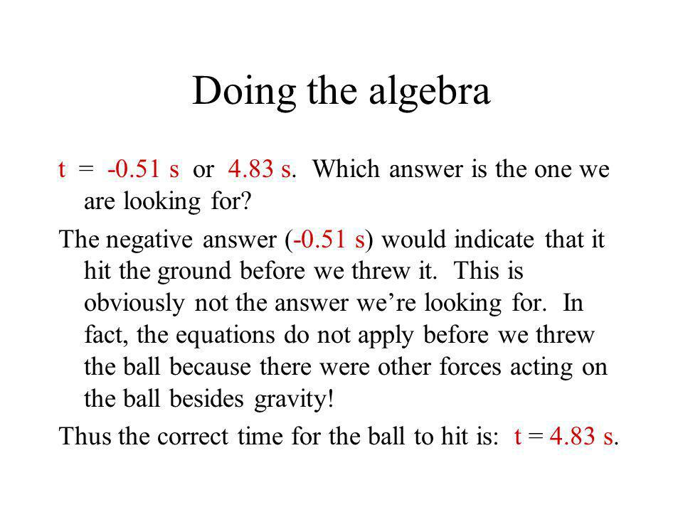 Doing the algebra t = -0.51 s or 4.83 s. Which answer is the one we are looking for
