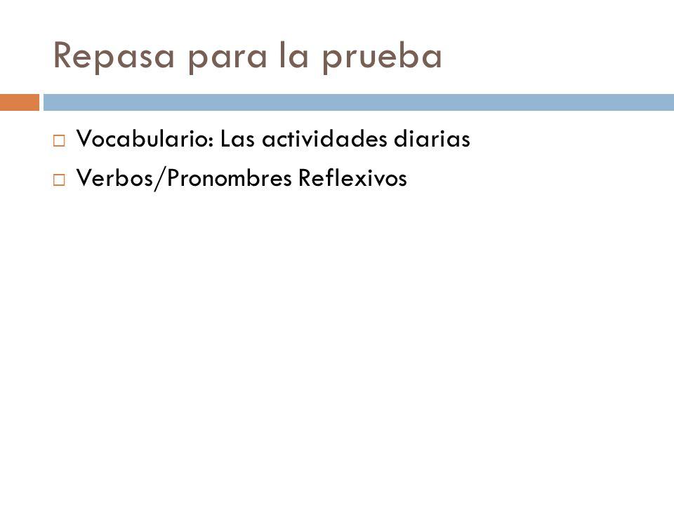 Repasa para la prueba Vocabulario: Las actividades diarias