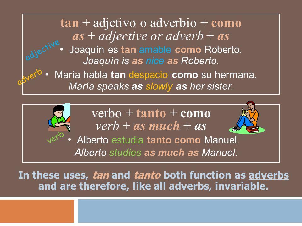 tan + adjetivo o adverbio + como as + adjective or adverb + as