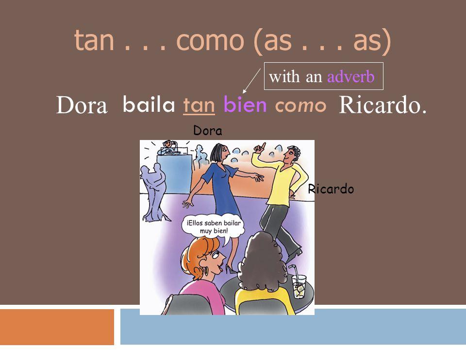 tan . . . como (as . . . as) baila tan bien como Dora Ricardo.