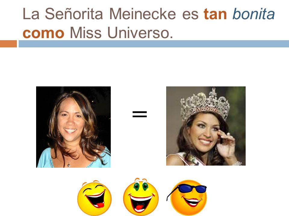 La Señorita Meinecke es tan bonita como Miss Universo.
