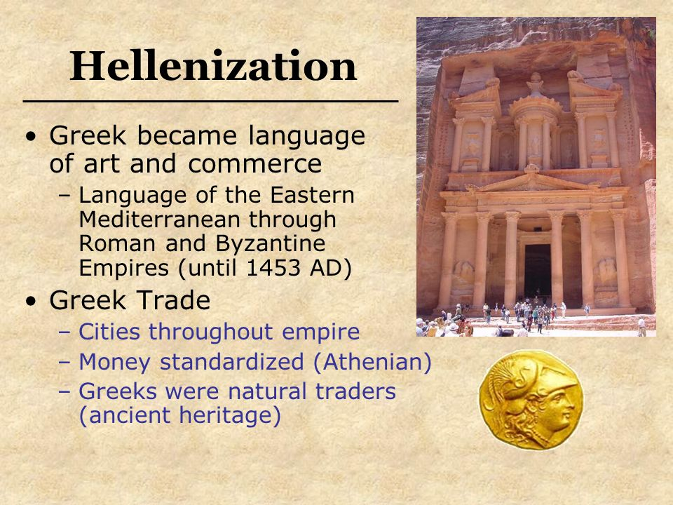 Hellenization Greek became language of art and commerce Greek Trade