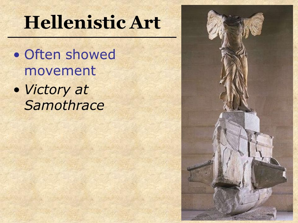Hellenistic Art Often showed movement Victory at Samothrace