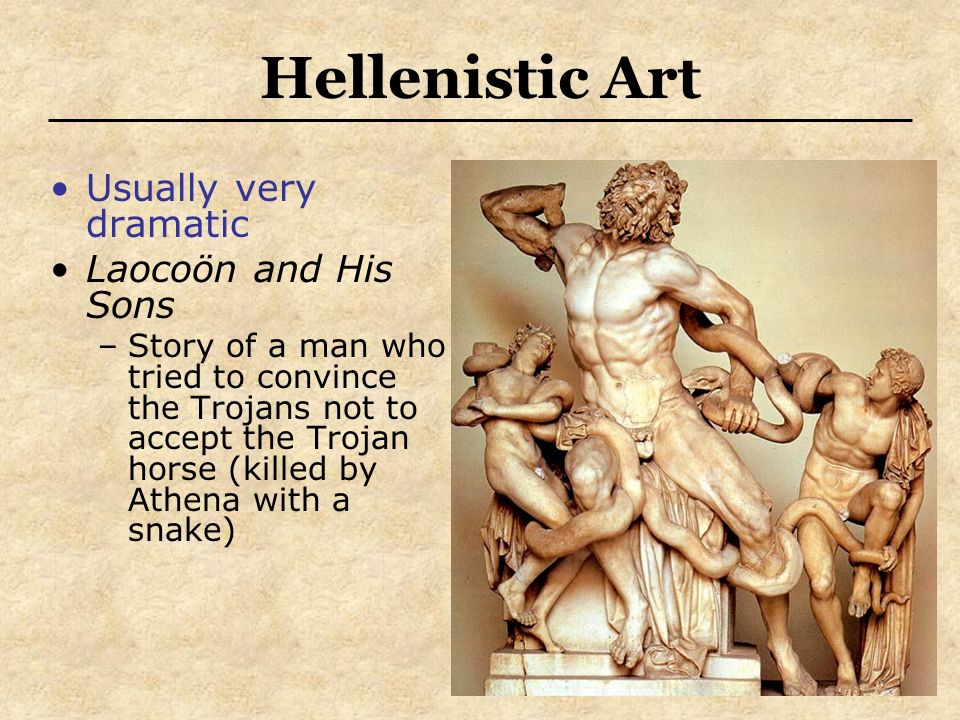 Hellenistic Art Usually very dramatic Laocoön and His Sons