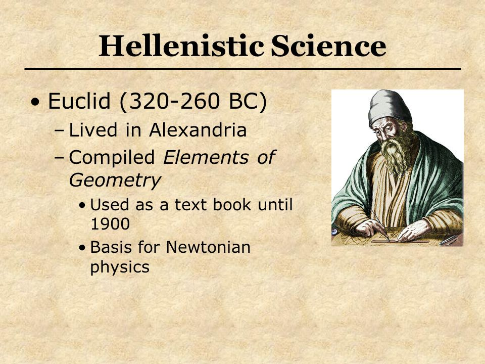 Hellenistic Science Euclid (320-260 BC) Lived in Alexandria