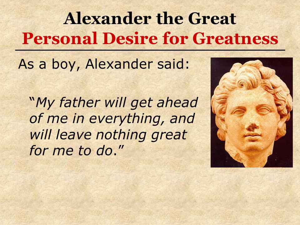 Alexander the Great Personal Desire for Greatness