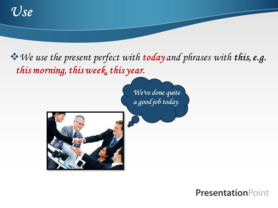 Use We use the present perfect with today and phrases with this, e.g. this morning, this week, this year.