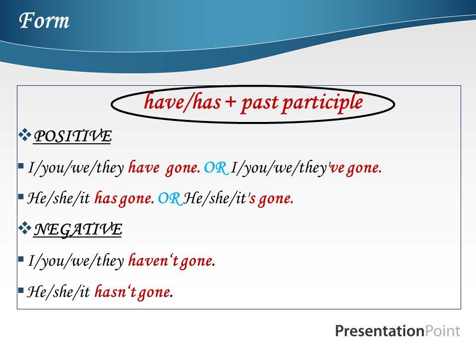 Form have/has + past participle POSITIVE