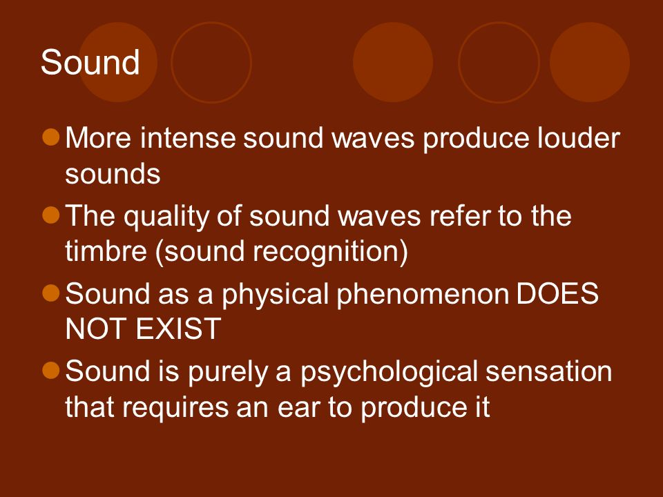 Sound More intense sound waves produce louder sounds