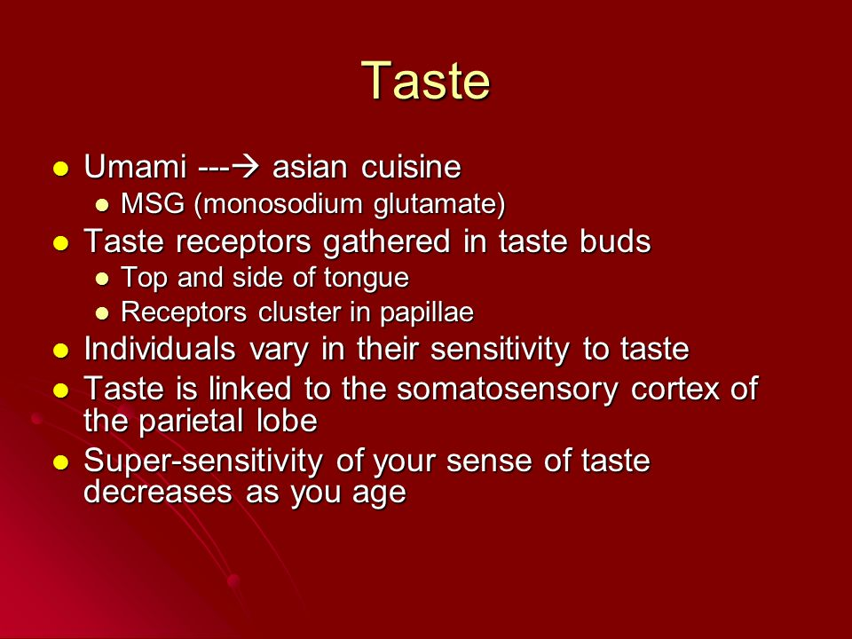 Taste Umami --- asian cuisine Taste receptors gathered in taste buds