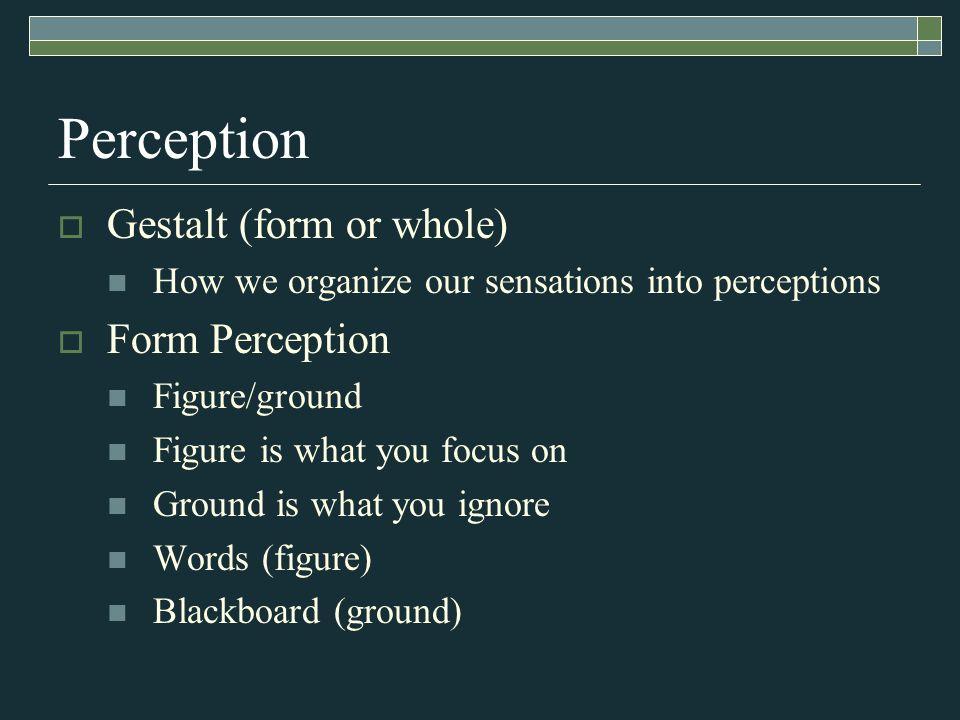 Perception Gestalt (form or whole) Form Perception