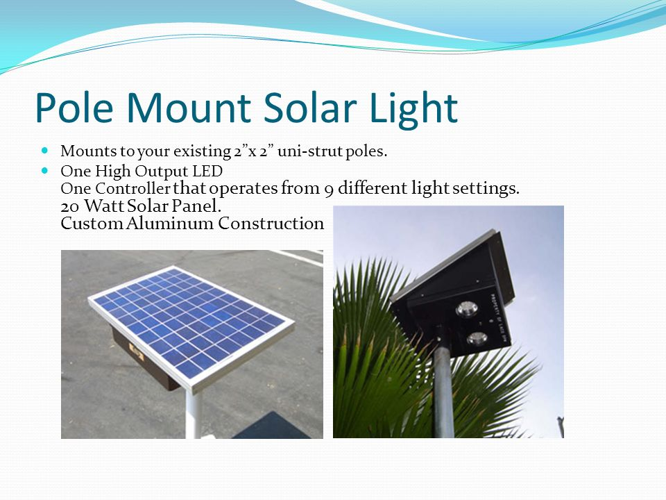 Pole Mount Solar Light Mounts to your existing 2 x 2 uni-strut poles.