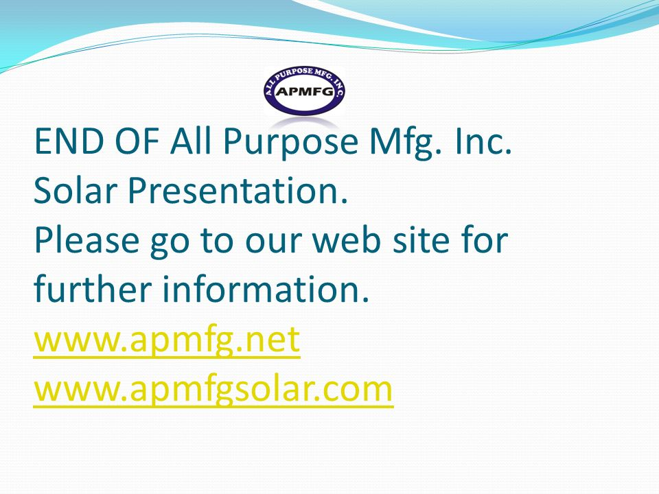 END OF All Purpose Mfg. Inc. Solar Presentation