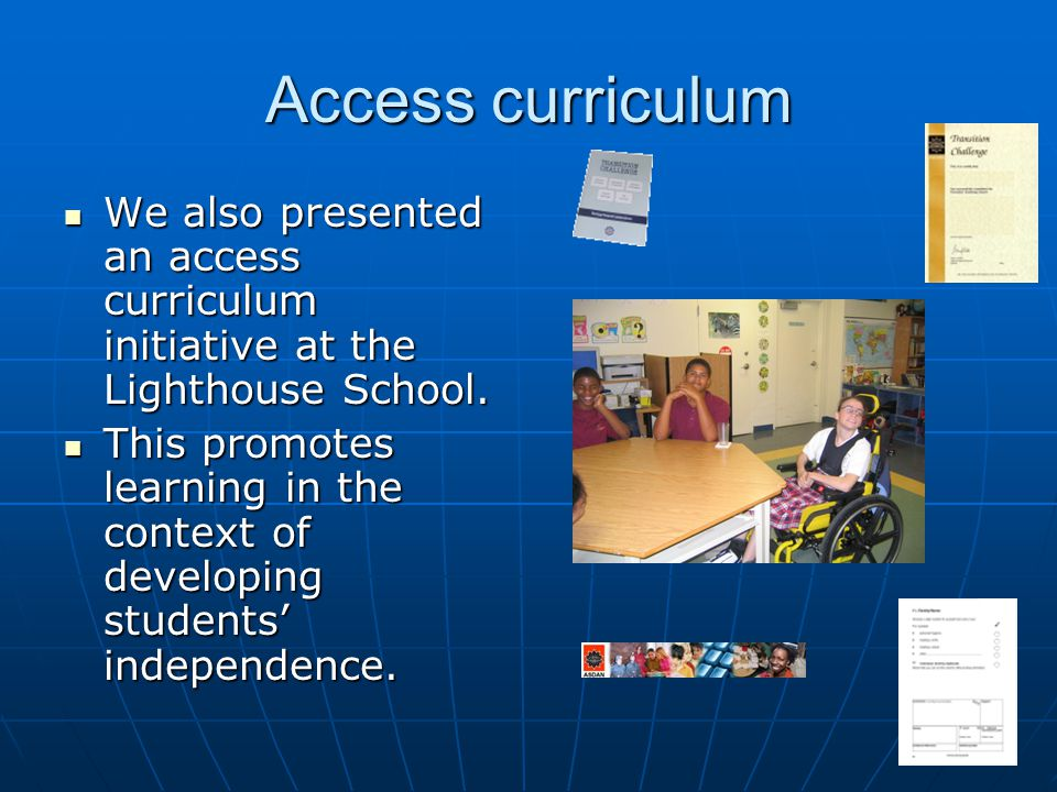 Access curriculum We also presented an access curriculum initiative at the Lighthouse School.