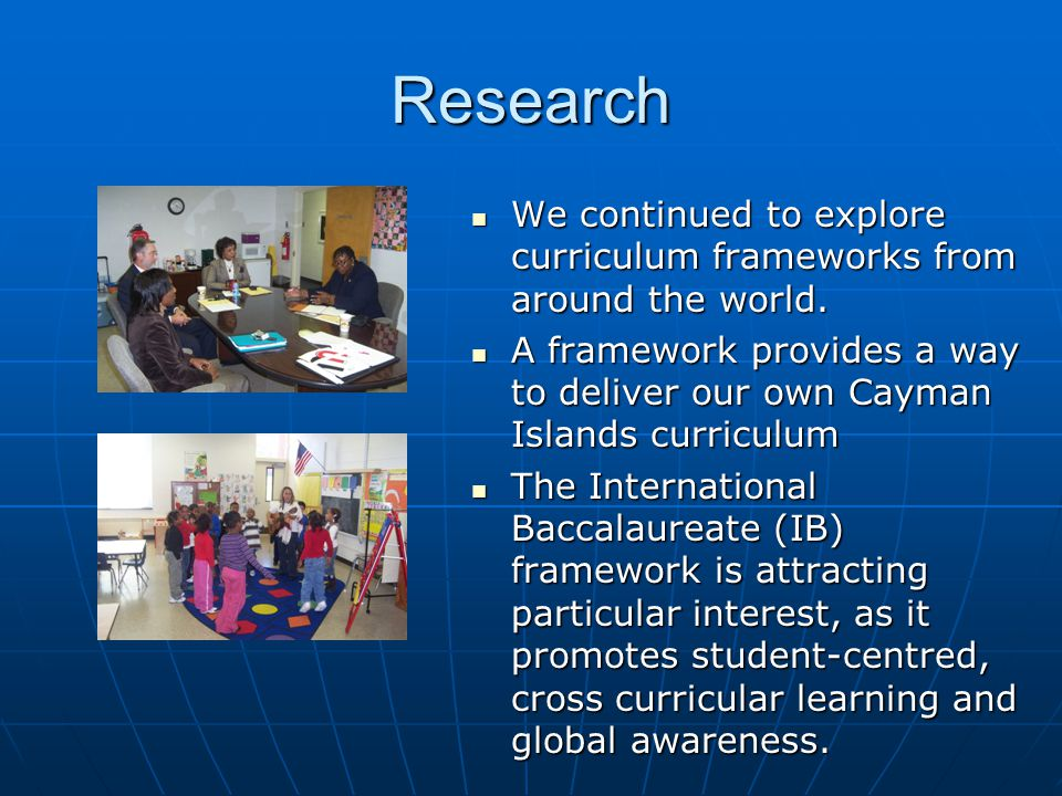 Research We continued to explore curriculum frameworks from around the world.