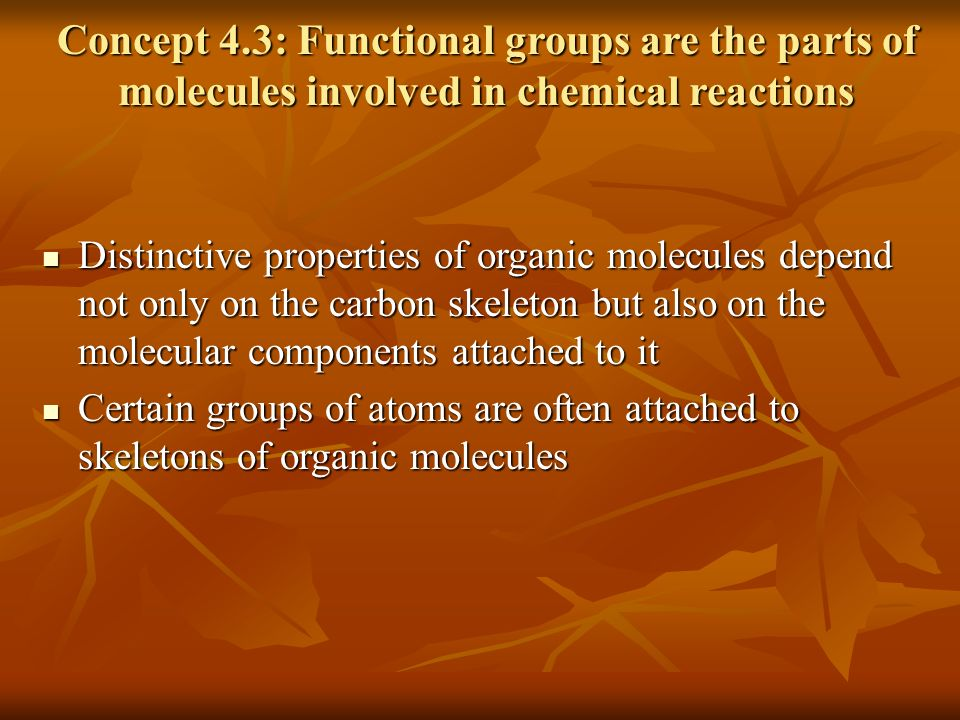 Concept 4.3: Functional groups are the parts of molecules involved in chemical reactions