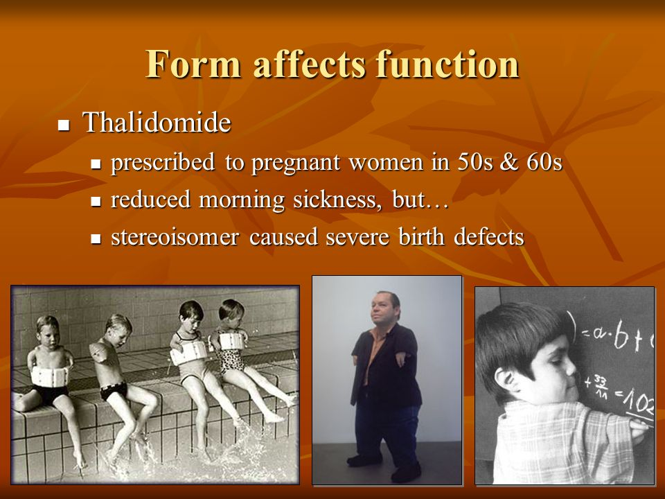 Form affects function Thalidomide