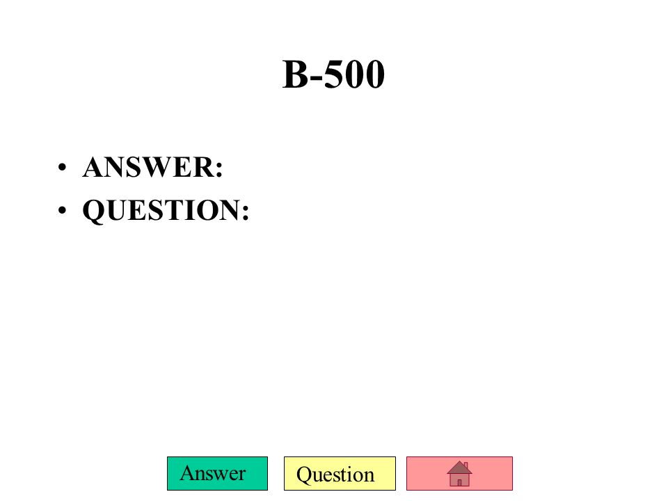 B-500 ANSWER: QUESTION: