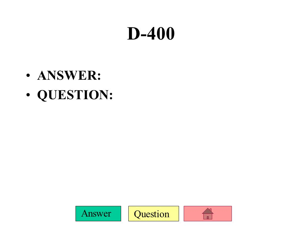 D-400 ANSWER: QUESTION: