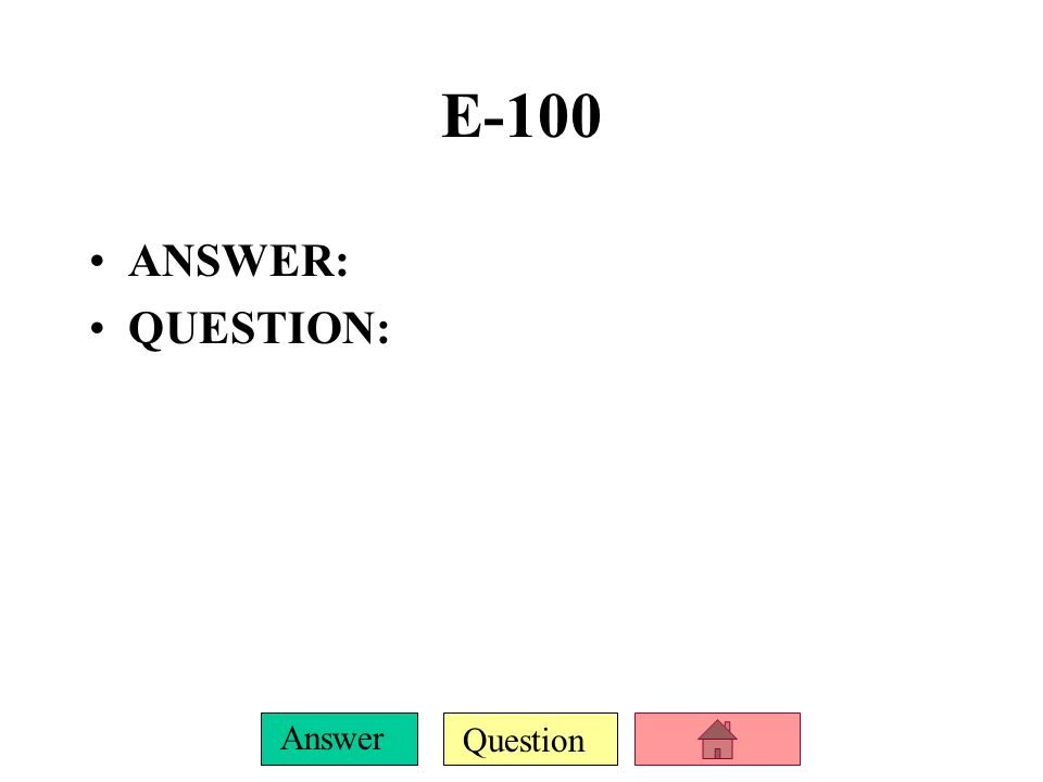 E-100 ANSWER: QUESTION: