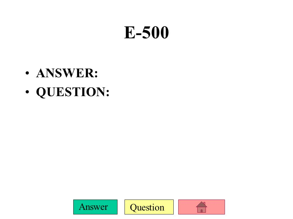 E-500 ANSWER: QUESTION: